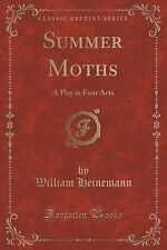 Summer Moths: A Play in Four Acts (Classic Reprint) by Heinemann, William