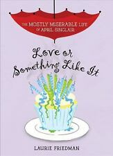 Love or Something Like It (Mostly Miserable Life of April Sinclair)