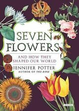 Seven Flowers : And How They Shaped Our World by Jennifer Potter (2014,...