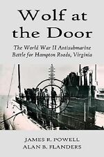 Wolf at the Door : The World War II Antisubmarine Battle for Hampton Roads by...