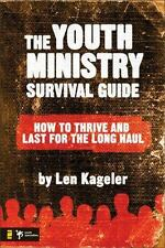 NEW! The Youth Ministry Survival Guide: How to Thrive and Last for the Long Haul