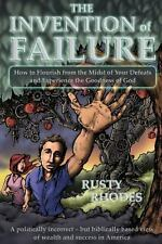 The Invention of Failure : How to Flourish from the Midst of Your Defeats and...