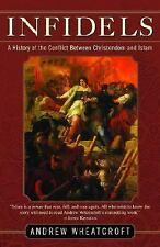 Infidels: A History of the Conflict Between Christendom and Islam Wheatcroft, A