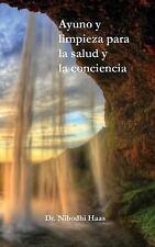 Ayuno y Limpieza para la Salud y la Conciencia by Nibodhi Haas (2016, Paperback)