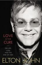 Love Is the Cure : On Life, Loss, and the End of AIDS by Elton John (2012, Hardc