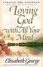 Loving God with All Your Mind by Elizabeth George (2005, Paperback, Reprint)