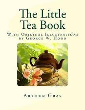The Little Tea Book : With Original Illustrations by George W. Hood by Arthur...
