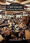 Cincinnati:  The World War II Years  (OH)  (Images of America) by Miller, Rober