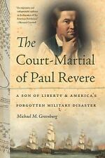 The Court-Martial of Paul Revere : A Son of Liberty and America's Forgotten...