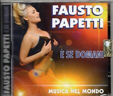FAUSTO PAPETTI CD E SE DOMANI Musica nel Mondo 2013 MADE in ITALY sigillato