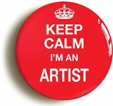 KEEP CALM I'M AN ARTIST FUNNY BADGE BUTTON PIN (1inch/25mm diamtr) ART STUDENT
