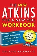 THE NEW ATKINS FOR A NEW YOU WORKBOOK: A Weekly Food, Colette Heimowitz Weight