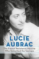 Lucie Aubrac: The French Resistance Heroine Who Outwitted the Gestapo, Rees, Siâ