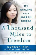 A Thousand Miles to Freedom : My Escape from North Korea by Eunsun Kim and...