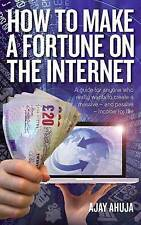 How to Make a Fortune on the Internet: 2nd edition, Ahuja, Ajay, New Book