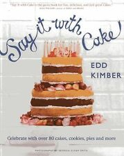 Say It With Cake: Celebrate with Over 80 Cakes, Cookies, Pies and More, Kimber,