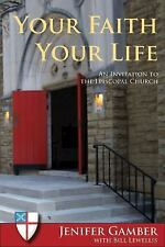 Your Faith, Your Life: An Invitation to the Episcopal Church Gamber, Jenifer, L