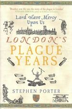 London's Plague Years: Lord Have Mercy Upon Us. Stephen Porter