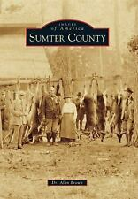 Images of America: Sumter County by Alan Brown (2015, Paperback)