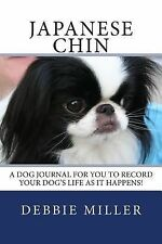 Japanese Chin : A Dog Journal for You to Record Your Dog's Life As It...