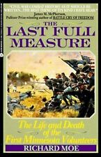 The Last Full Measure: The Life and Death of the First Minnesota Volunteers Moe