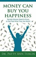 Money Can Buy You Happiness: Secrets Women Need to Know To Get Paid What They A