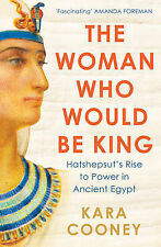 The Woman Who Would be King: Hatshepsut's Rise to Power in Ancient Egypt PB 2015