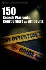 150 Search Warrants, Court Orders, and Affidavits : A Law Enforcement Guide...