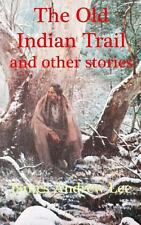 The Old Indian Trail and Other Stories by James Lee (2013, Paperback)