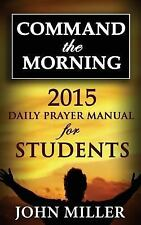 Command the Morning: Command the Morning: 2015 Daily Prayer Manual for...