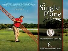 The Single Plane Golf Swing : Play Better Golf the Moe Norman Way by Todd...