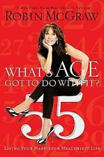 NEW What's Age Got To Do With It? by Robin McGraw  (Hardcover w/Dust Jacket)