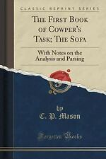 The First Book of Cowper's Task; the Sofa : With Notes on the Analysis and...