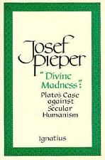 """Divine Madness"": Plato's Case Against Secular Humanism by Josef Pieper"