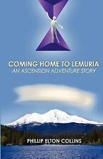 Coming Home to Lemuria: An Ascension Adventure Story by Collins, Phillip Elton