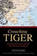 Crouching Tiger : What China's Militarism Means for the World by Peter...