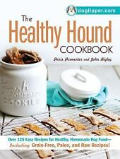 The Healthy Hound Cookbook : Over 125 Easy Recipes for Healthy, Homemade Dog...