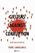 Citizens Against Corruption: Report from the Front Line by Landell-Mills, Pierr