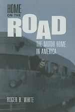NEW - Home on the Road:  The Motor Home in America by Roger B. White