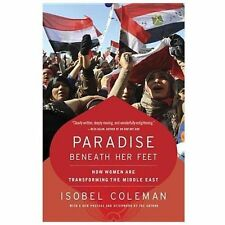 Paradise Beneath Her Feet : How Women Are Transforming the Middle East by...
