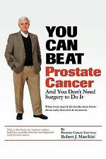 You Can Beat Prostate Cancer: And You Don't Need Surgery to Do It, Robert J. Mar