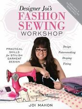 Designer Joi's Fashion Sewing Workshop : Practical Skills for Stylish...