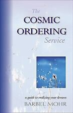 The Cosmic Ordering Service : A Guide to Realizing Your Dreams by Barbel Mohr...