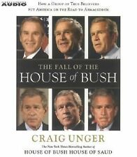 The Fall of the House of Bush : The Untold Story of How a Band of True...