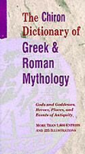 [ THE CHIRON DICTIONARY OF GREEK AND ROMAN MYTHOLOGY GODS AND GODDESSES, HEROES,