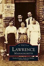 Lawrence : Massachusetts by Eartha Dengler, Katherine Khalife and Ken Skulski...