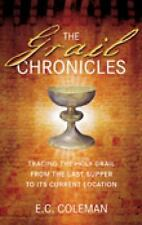 The Grail Chronicles: Tracing the Holy Grail from the Last Supper to Its Current