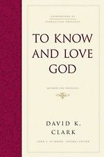 Foundations of Evangelical Theology Ser.: To Know and Love God : Method for...