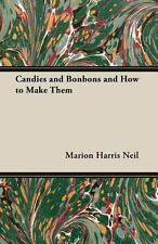 Candies and Bonbons and How to Make Them by Marion Neil (2006, Paperback)