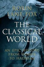 The Classical World: An Epic History from Homer to ..., Lane Fox, Robin Hardback